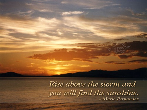 rise-above-the-storm-and-you-will-find-the-sunshine-inspirational-quote